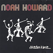 Dreamtime by Noah Howard