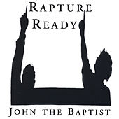Play & Download Rapture Ready by John The Baptist | Napster