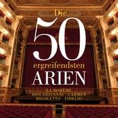 Die 50 ergreifensten Arien - La Boheme - Don Giovanni- Carmen - Rigoletto - Fidelio von Various Artists