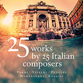 Play & Download 25 Works by 25 Italian Composers - Verdi - Vivaldi - Puccini - Monteverdi - Rossini by Various Artists | Napster