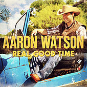 Play & Download Real Good Time by Aaron Watson | Napster