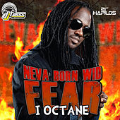 Neva Born Wid Fear - Single by I-Octane