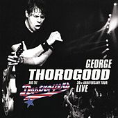 Play & Download 30th Anniversary Tour Live In Europe by George Thorogood | Napster