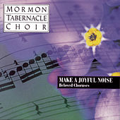 Make A Joyful Noise - Beloved Choruses by The Mormon Tabernacle Choir
