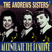Accentuate The Positive von The Andrews Sisters