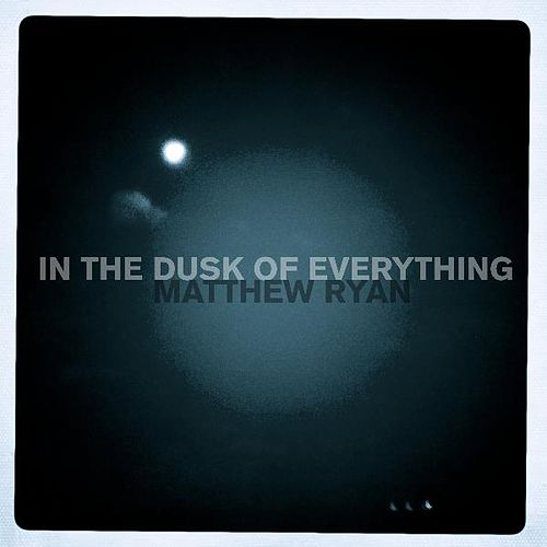 Play & Download In the Dusk of Everything by Matthew Ryan | Napster