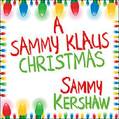 A Sammy Klaus Christmas by Sammy Kershaw