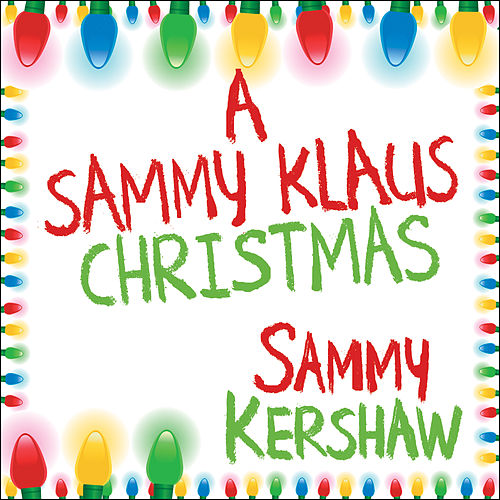 Play & Download A Sammy Klaus Christmas by Sammy Kershaw | Napster