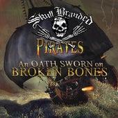An Oath Sworn On Broken Bones by Skull Branded Pirates