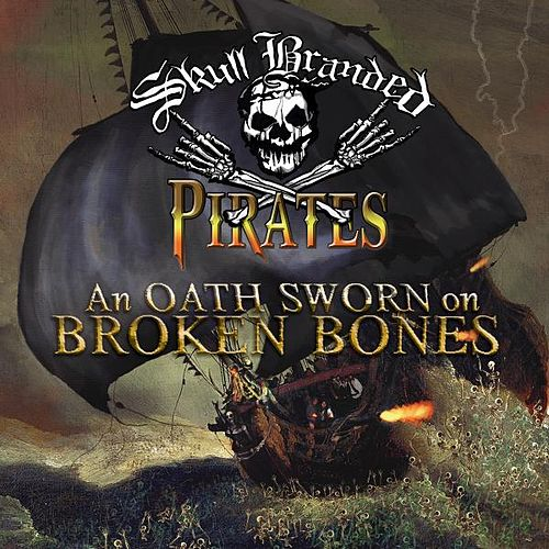 An Oath Sworn On Broken Bones by Skull Branded Pirates