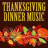 Play & Download Thanksgiving Dinner Music by Various Artists | Napster