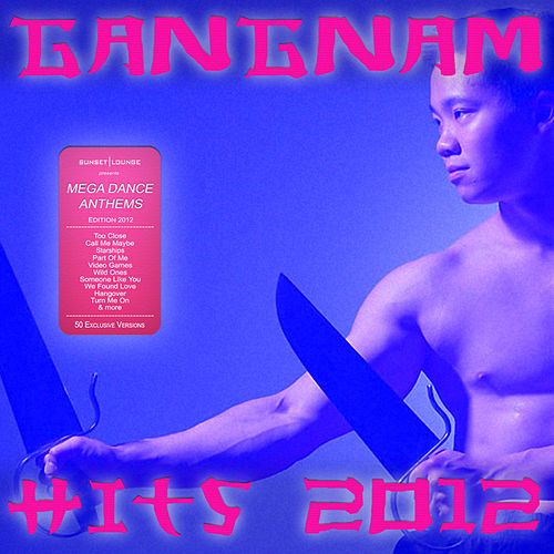 Play & Download Gangnam Hits 2012 - Best of Dance, House, Electro & Techno Style by Various Artists | Napster