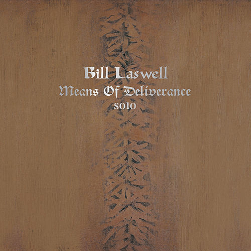 Means of Deliverance by Bill Laswell