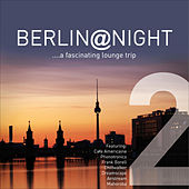 Play & Download Berlin @ Night Vol.2 ...a Fascinating Lounge Trip by Various Artists | Napster