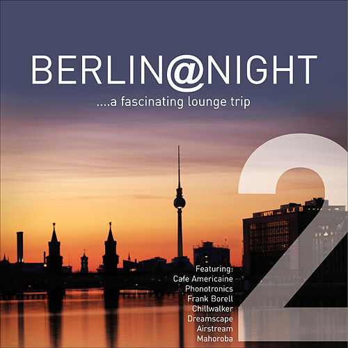 Berlin @ Night Vol.2 ...a Fascinating Lounge Trip by Various Artists