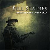 Play & Download Beneath Some Lucky Star by Bill Staines | Napster