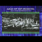 Live At Grand Performances 7/2/04 by Dakah Hip Hop Orchestra