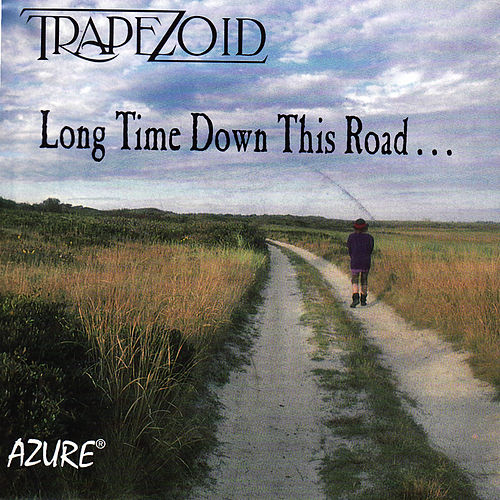 Long Time Down This Road by Trapezoid