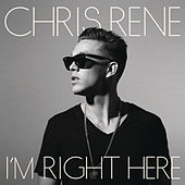 I'm Right Here by Chris Rene