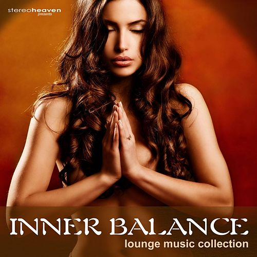Play & Download Stereoheaven Pres. Inner Balance Lounge Music Collection by Various Artists | Napster