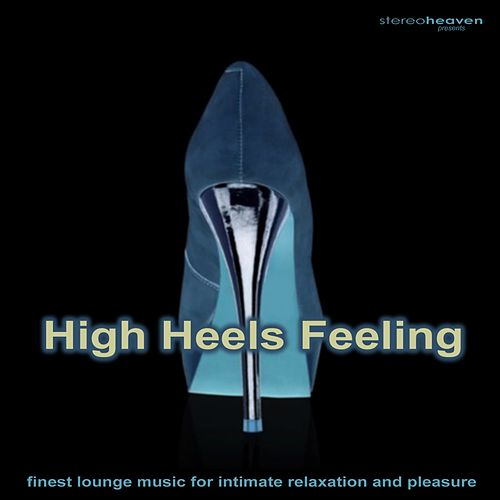 Play & Download Stereoheaven Pres. High Heels Feeling - Finest Lounge Music For Intimate Relaxation & Pleasure by Various Artists | Napster