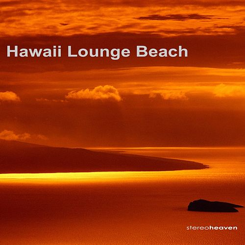 Stereoheaven Pres. Hawaii Lounge Beach by Various Artists