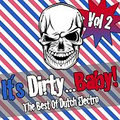 It's Dirty...Baby! - The Best Of Dutch Electro Vol. 2 by Various Artists