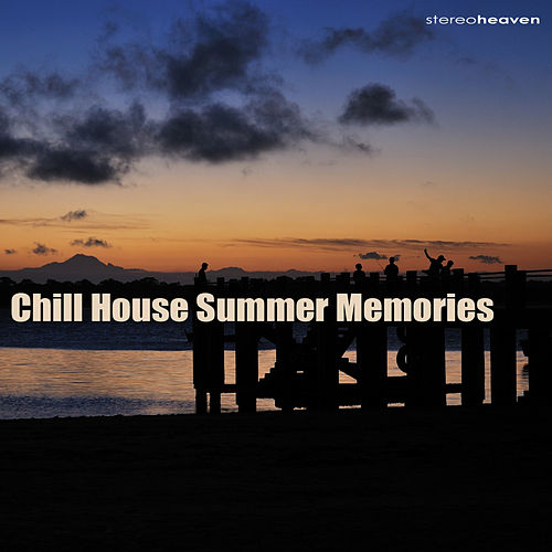 Play & Download Chill House Summer Memories by Various Artists | Napster