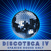 Discoteca IV - Spanish House Only by Various Artists