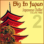 Play & Download Big In Japan, Vol.2 - Japanese Chillin' by Various Artists | Napster