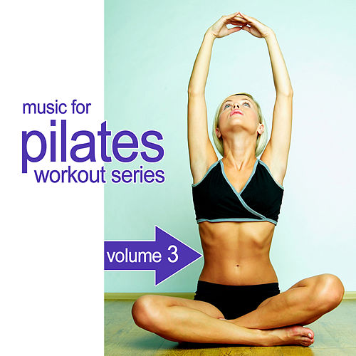 Music For Pilates Workout Series 3 by Various Artists
