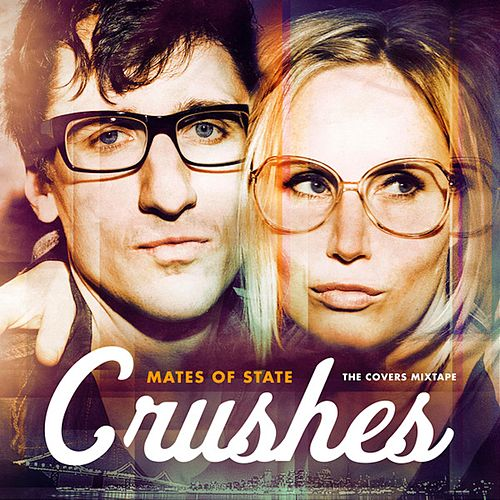 Play & Download Crushes (The Covers Mixtape) by Mates of State | Napster