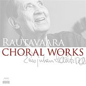 Play & Download Rautavaara: Choral Works by Various Artists | Napster