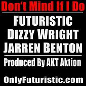 Play & Download Don't Mind If I Do (feat. Dizzy Wright & Jarren Benton) by Futuristic | Napster
