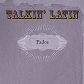 Talkin Latin Vol. 4: Fados von Various Artists