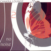 Play & Download Chakra Lounge Volume 2 by No Noise | Napster