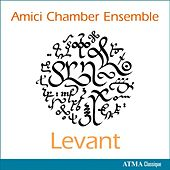 Amici Chamber Ensemble: Levant by Various Artists