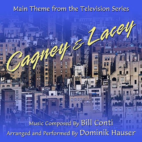 Play & Download Cagney & Lacey - Theme from the TV Series (Bill Conti) by Dominik Hauser | Napster