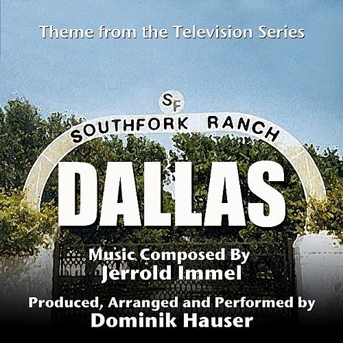 Play & Download Dallas - Theme from the TV Series (Jerrold Immel) by Dominik Hauser | Napster