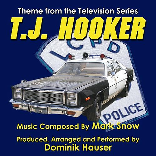 Play & Download T.J. Hooker - Theme from the TV Series (Season 4 Arrangement) (Mark Snow) by Dominik Hauser | Napster