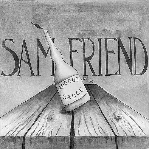 Play & Download The Hoodoo Sauce EP by Sam Friend and the Hoodoo Sauce | Napster