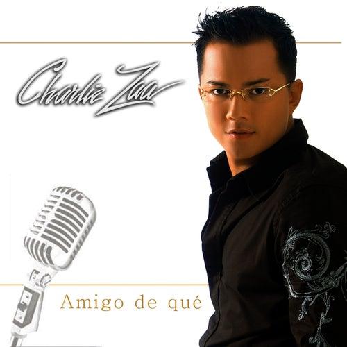 Play & Download Amigo De Qué - Single by Charlie Zaa   Napster