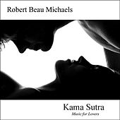 Play & Download Kama Sutra: Music for Lovers by Robert Beau Michaels | Napster