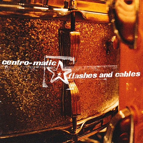 Flashes And Cables by Centro-Matic