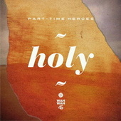 Play & Download Holy by Part Time Heroes | Napster