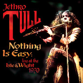 Nothing Is Easy: Live At The Isle Of Wight 1970 by Jethro Tull