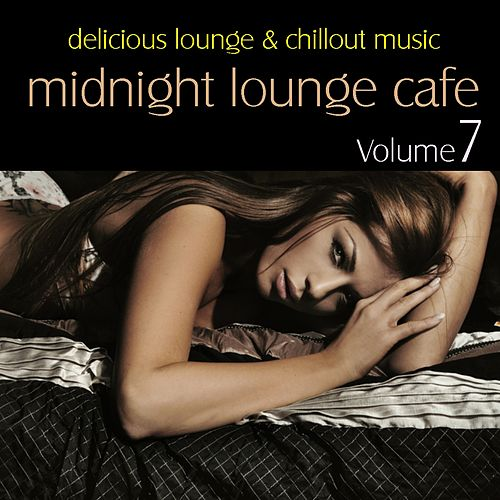 Play & Download Midnight Lounge Cafe, Vol. 7 - Delicious Lounge & Chillout Music by Various Artists | Napster