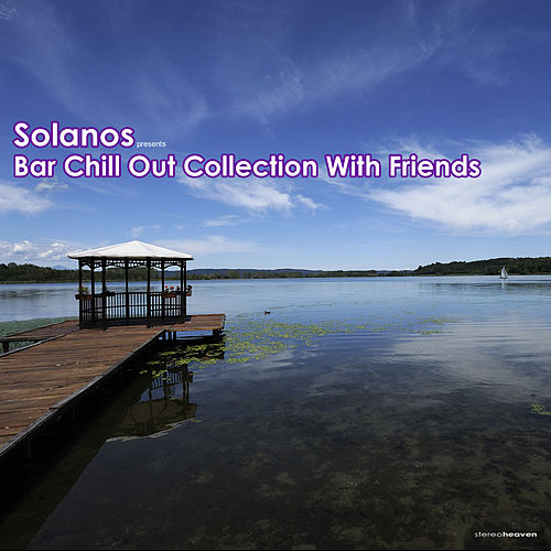 Solanos Presents Bar Chill Out Collection With Friends by Various Artists