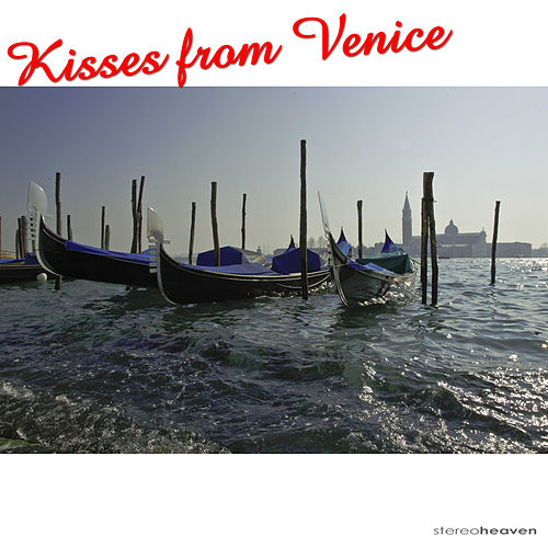 Play & Download Kisses from Venice by Various Artists | Napster