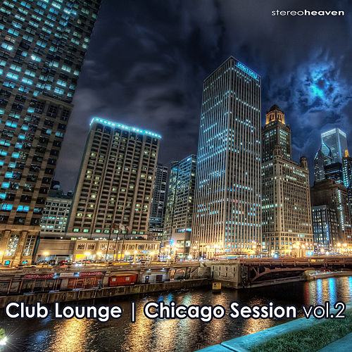 Play & Download Club Lounge | Chicago Session Vol.2 by Various Artists | Napster